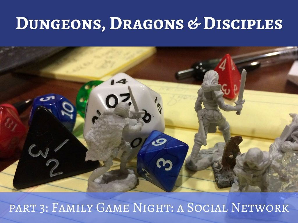 Family Game Night: A Real Social Network – Dungeons, Dragons & Disciples – Part 3